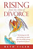 Rising from the Ashes of Divorce, Beth Tiger, 1452546150
