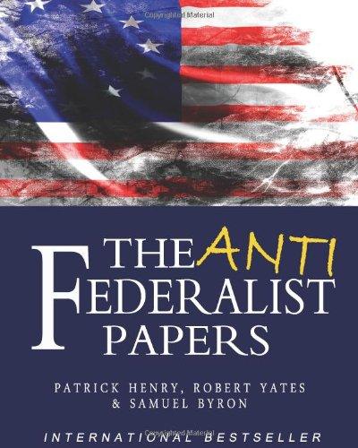 the anti federalist papers patrick henry samuel byron robert  the anti federalist papers patrick henry samuel byron robert yates 9781453631348 com books