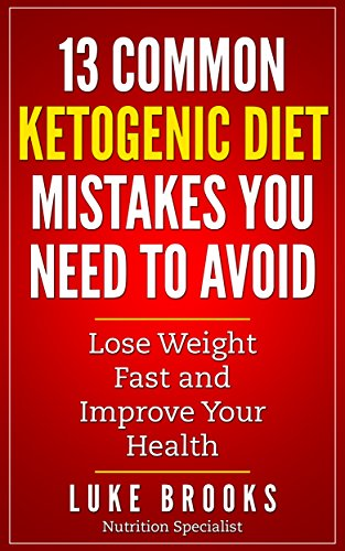 Ketogenic Diet: 13 Common Ketogenic Diet Mistakes You Need to Avoid (FREE BOOK INSIDE) (ketogenic diet, ketogenic diet for beginners, ketogenic cookbook, ... ketogenic diet mistakes,ketogenic plan) by Luke Brooks