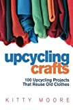 The MUST READ Upcycling Book For Home Decor, Fashion, Arts & Crafts Lovers! FREE BONUS FOR A LIMITED TIME ONLY: If you download this book TODAY, you will receive a FREE DOWNLOAD of Kitty Moore's best selling book, DIY Crafts: The 100 Most...