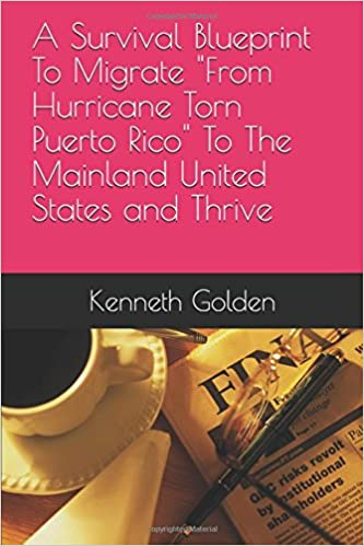 A survival blueprint to migrate from hurricane torn puerto rico to a survival blueprint to migrate from hurricane torn puerto rico to the mainland united states and thrive kenneth golden 9781549860867 amazon books malvernweather Images