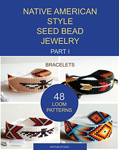 Native American Style Seed Bead Jewelry. Part I. Bracelets: 48 loom patterns