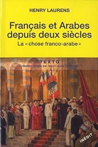 Français et Arabes depuis deux siècles : La chose franco-arabe. Suivi de Les Rapports entre les métropoles et les systèmes coloniaux par Henry Laurens