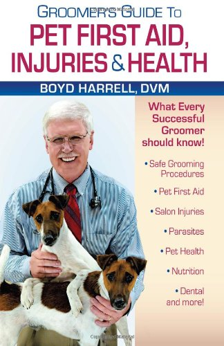 Groomer's Guide To Pet First Aid Injuries & Health (Pet First Aid Book)