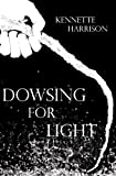 Dowsing for Light, Harrison, Kennette, 0965975134