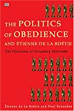 The Politics of Obedience and Etienne de la Boetie, Etienne de la Boetie and Paul Bonnefon, 155164293X