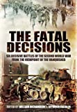 The Fatal Decisions: Six Decisive Battles of the Second World War from the Viewpoint of the Vanquished