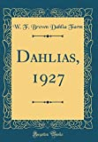 Amazon / Forgotten Books: Dahlias, 1927 Classic Reprint (W F Brown Dahlia Farm)