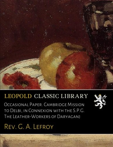 Occasional Paper. Cambridge Mission to Delbi, in Connexion with the S.P.G. The Leather-Workers of Daryaganj pdf epub