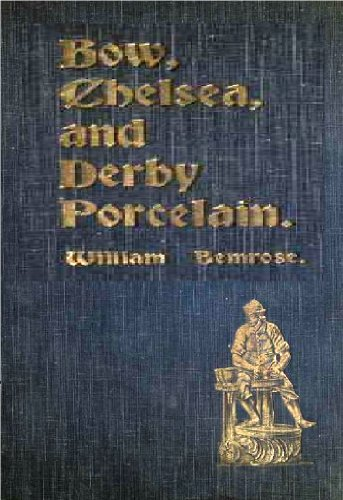 Derby Porcelain (Bow, Chelsea, and Derby porcelain : being further information relating to these factories, obtained from original documents, not hitherto published)