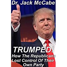 Trumped: How The Republicans Lost Control Of Their Own Party