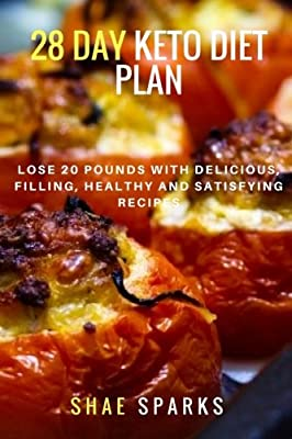 Weight Loss: 28 DAY KETO DIET PLAN: Lose 20 Pounds with Delicious, filling, healthy and Satisfying Recipes