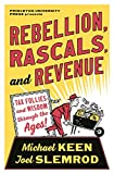 Rebellion, Rascals, and Revenue: Tax Follies and