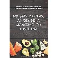 No más dietas, aprende a manejar tu insulina: