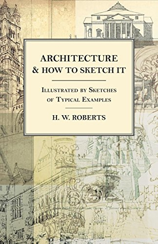 Architecture and How to Sketch it - Illustrated by Sketches of Typical Examples por H. W. Roberts