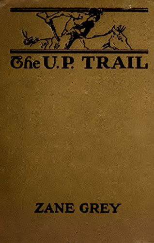 The U. P. Trail (Illustrated Edition) (Western Cowboy Classics Book 92) (Western Union Zane Grey)