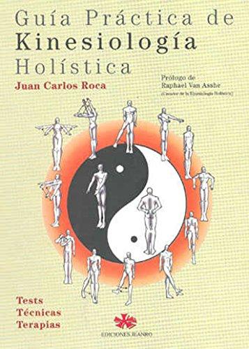 Guía Práctica de Kinesiología Holística: Tests Técnicas Terapias (Spanish Edition)