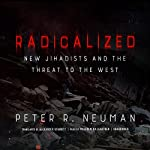 Radicalized: New Jihadists and the Threat to the West | Peter R. Neumann,Alexander Starritt - translator