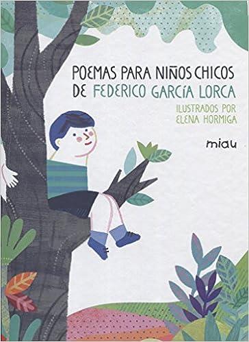Poemas Para Niños Chicos Miau Spanish Edition García Lorca Federico Hormiga Elena 9788417272128 Books