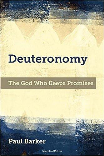 Deuteronomy The God Who Keeps Promises Paul A Barker