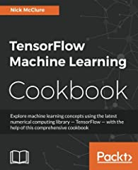 Explore machine learning concepts using the latest numerical computing library - TensorFlow - with the help of this comprehensive cookbook              Key Features                Your quick guide to implementing TensorFlow in...