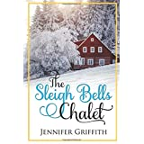 The Sleigh Bells Chalet: A Small Town Romance (Christmas House Romances)