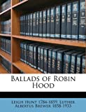 Ballads of Robin Hood, Leigh Hunt and Luther Albertus Brewer, 1175448583