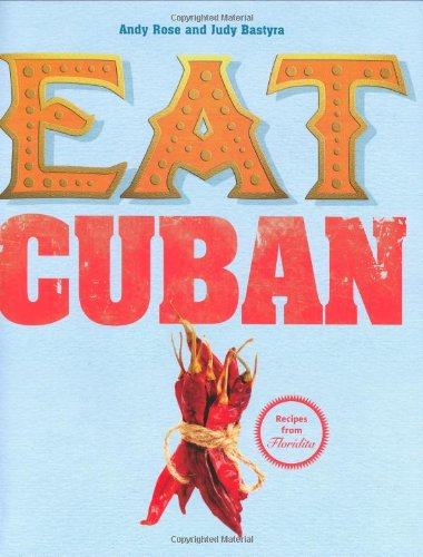 Eat Cuban: Recipes from Floridita by Andy Rose, Judy Bastyra