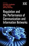 Regulation and the Performance of Communication and Information Networks, Gerald R. Faulhaber and Gary Madden, 0857930982