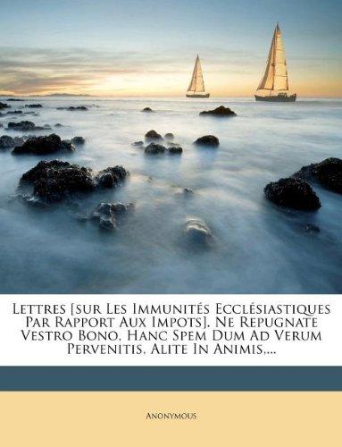 Download Lettres [sur Les Immunités Ecclésiastiques Par Rapport Aux Impots]. Ne Repugnate Vestro Bono, Hanc Spem Dum Ad Verum Pervenitis, Alite In Animis,... (French Edition) ebook