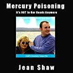 Mercury Poisoning: It's Not in Our Heads Anymore: True Stories, Symptoms, and Treatments | Jean Shaw