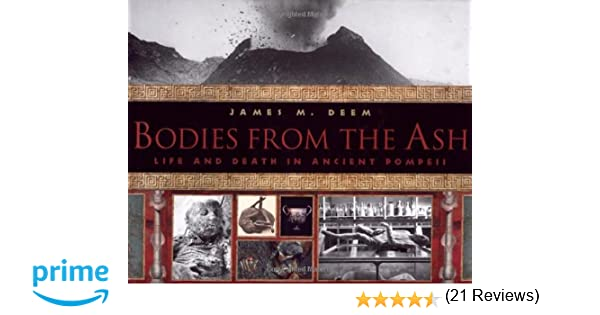 Bodies From the Ash: Life and Death in Ancient Pompeii: James M ...