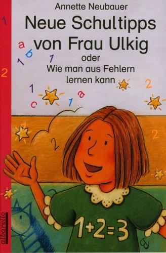 Neue Schultipps von Frau Ulkig: Oder Wie man aus Fehlern lernen kann