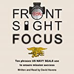 Front Sight Focus: Ten Phrases US Navy SEALs Use to Ensure Mission Success | David Havens