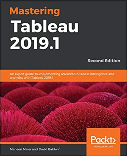 An expert guide to implementing advanced business intelligence and analytics with Tableau 2019.1 Mastering Tableau 2019.1 2nd Edition