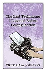 The Last Techniques I Learned Before Selling Fiction by Johnson, Victoria M. (2014) Paperback