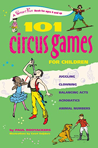 101 Circus Games for Children: Juggling  Clowning  Balancing Acts  Acrobatics  Animal Numbers (SmartFun Activity Books)