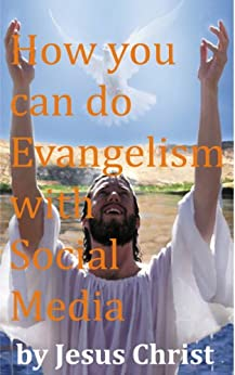by Jesus Christ: How you can do Evangelism with Social Media by [Christianto, Victor ]