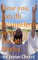 by Jesus Christ: How you can do Evangelism with Social Media