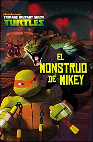Las Tortugas Ninja. El monstruo de Mikey: VV.AA ...