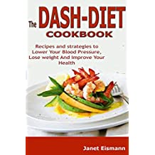 The Dash Diet Cookbook: Recipes and strategies to Lower Your Blood Pressure, Lose weight And Improve Your Health