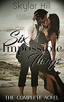 Six Impossible Things: The Complete Novel by [Hill, Skylar]