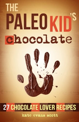The Paleo Kid's Chocolate: 27 Chocolate Lover Recipes: (Primal Gluten Free Kids Cookbook)
