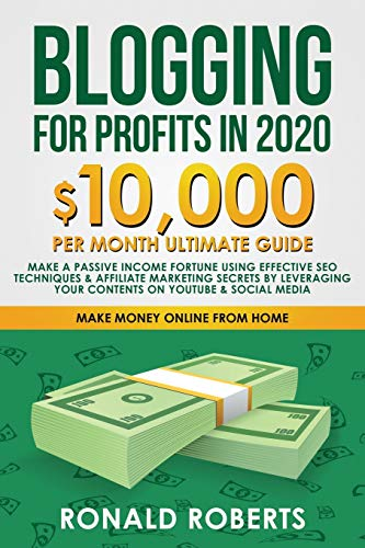 Blogging for Profit in 2020: 10,000/month ultimate guide - Make a Passive Income Fortune using Effective SEO Techniques & Affiliate Marketing Secrets ... on YouTube & Social Media (Make Money Online) Roberts Ronald