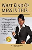 img - for What Kind of Mess Is This?: 27 Suggestions: Breaking Cycles of Being Consumed By Problems at Work and Other Group Settings book / textbook / text book