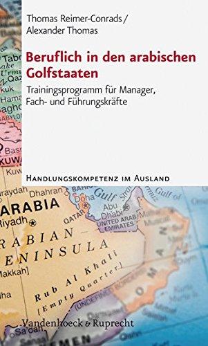 Beruflich in den arabischen Golfstaaten: Trainingsprogramm für Manager, Fach- und Führungskräfte (Handlungskompetenz im Ausland)