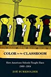 Color in the Classroom Pbk : How American Schools Taught Race, 1900-1954, Burkholder, Zoë, 0190209321