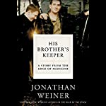 His Brother's Keeper: One Family's Journey to the Edge of Medicine   Jonathan Weiner