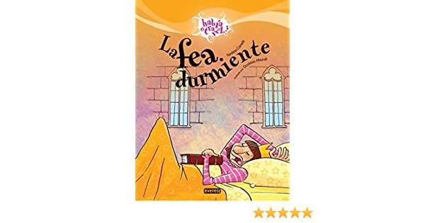 La fea durmiente / The Ugly Sleeper (Habia Otra Vez) (Spanish Edition): Yanitzia Canetti, Gustavo Mazali: 9788424170691: Amazon.com: Books