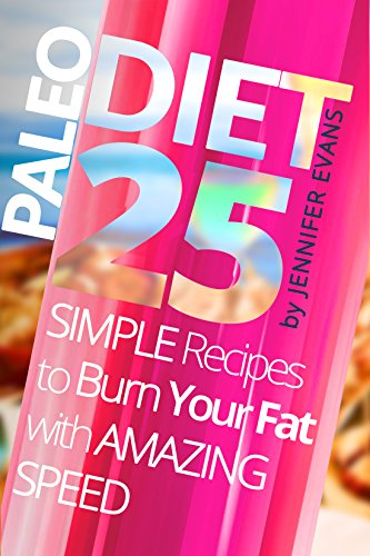 Paleo Diet: 25 Simple Recipes to Burn Your Fat with Amazing Speed by Jennifer Evans